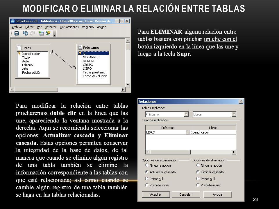 MODIFICAR O ELIMINAR LA RELACIÓN ENTRE TABLAS 23 Para modificar la relación entre tablas pincharemos doble clic en la línea que las une, apareciendo la ventana mostrada a la derecha.