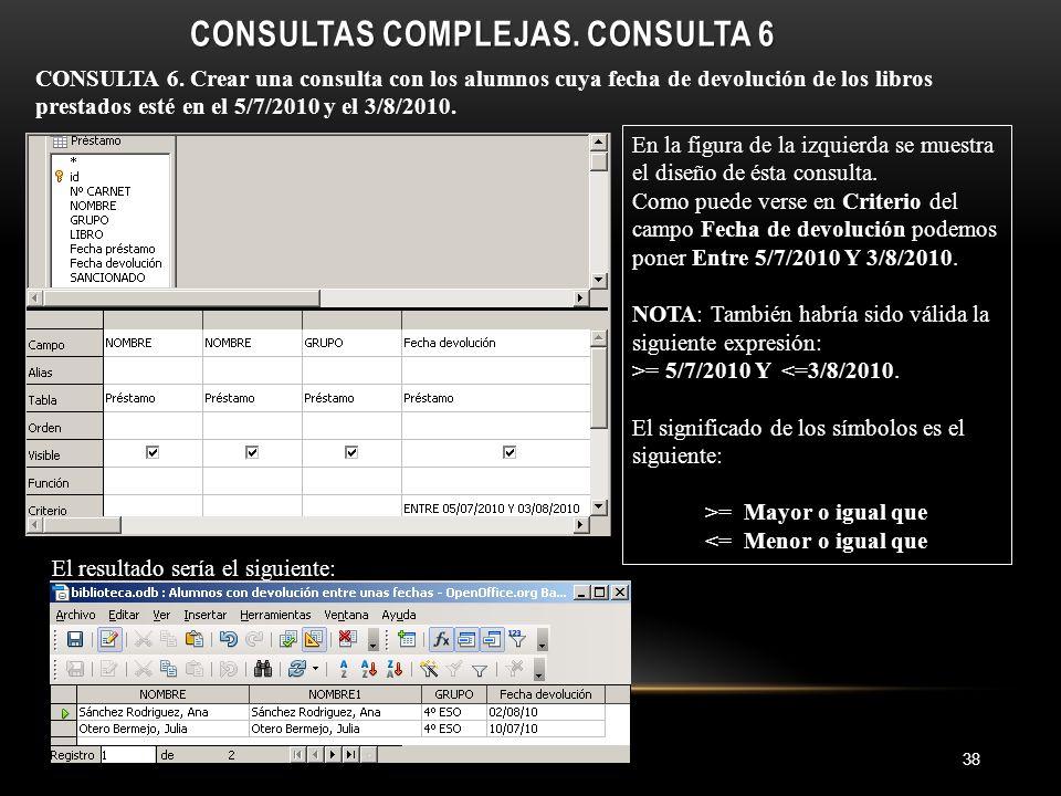 CONSULTAS COMPLEJAS. CONSULTA 6 38 CONSULTA 6.