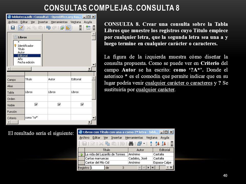 CONSULTAS COMPLEJAS. CONSULTA 8 40 CONSULTA 8.