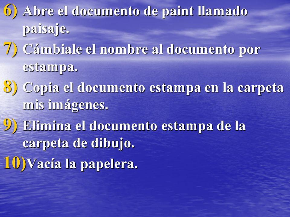 6) Abre el documento de paint llamado paisaje. 7) Cámbiale el nombre al documento por estampa. 8) Copia el documento estampa en la carpeta mis imágene