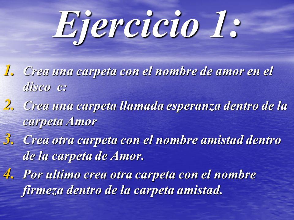Ejercicio 1: 1. Crea una carpeta con el nombre de amor en el disco c: 2.