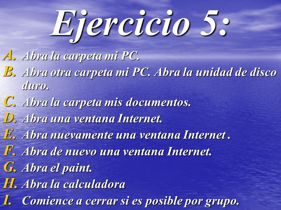 Ejercicio 5: A. A bra la carpeta mi PC. B. A bra otra carpeta mi PC. Abra la unidad de disco duro. C. A bra la carpeta mis documentos. D. A bra una ve