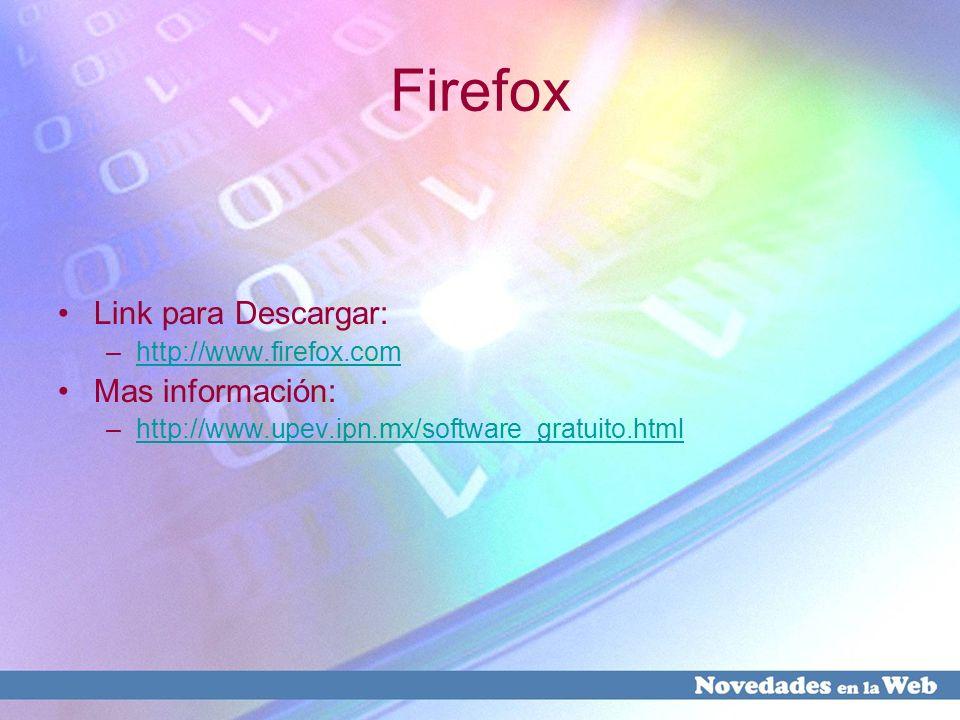Firefox Link para Descargar: –http://www.firefox.comhttp://www.firefox.com Mas información: –http://www.upev.ipn.mx/software_gratuito.htmlhttp://www.u