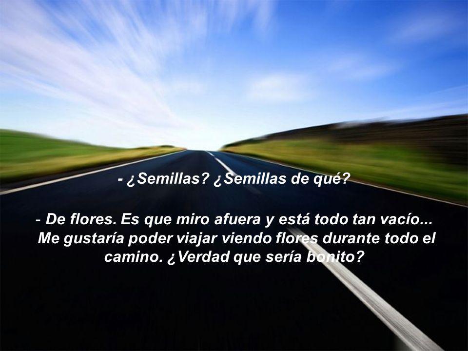 - Pero las semillas caen encima del asfalto, las aplastan los coches, se las comen los pájaros...