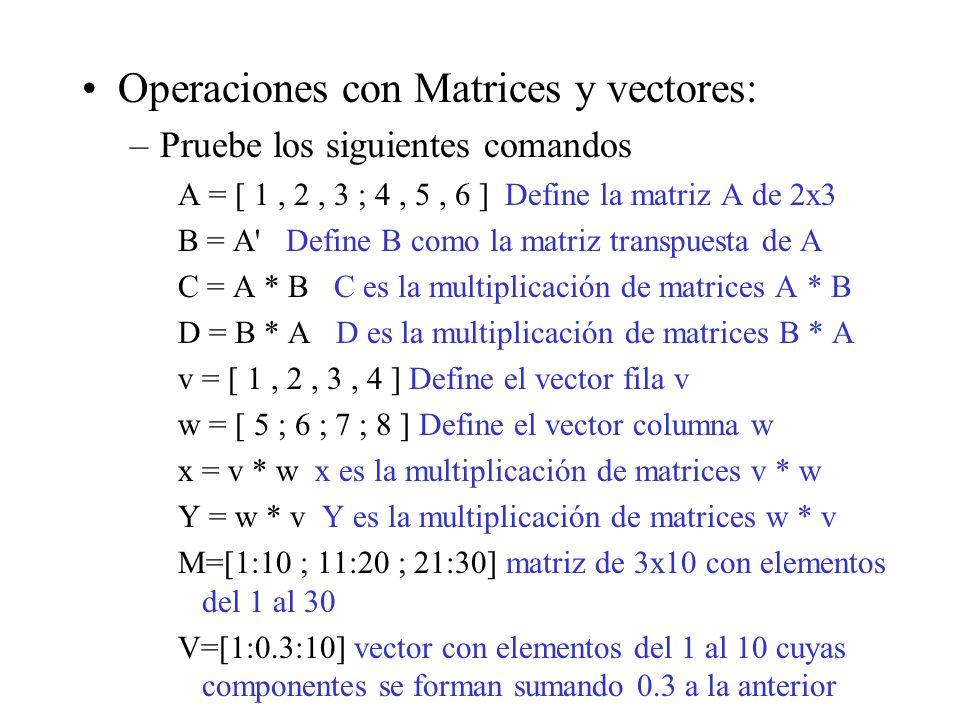 Operaciones con Matrices y vectores: –Pruebe los siguientes comandos A = [ 1, 2, 3 ; 4, 5, 6 ] Define la matriz A de 2x3 B = A' Define B como la matri