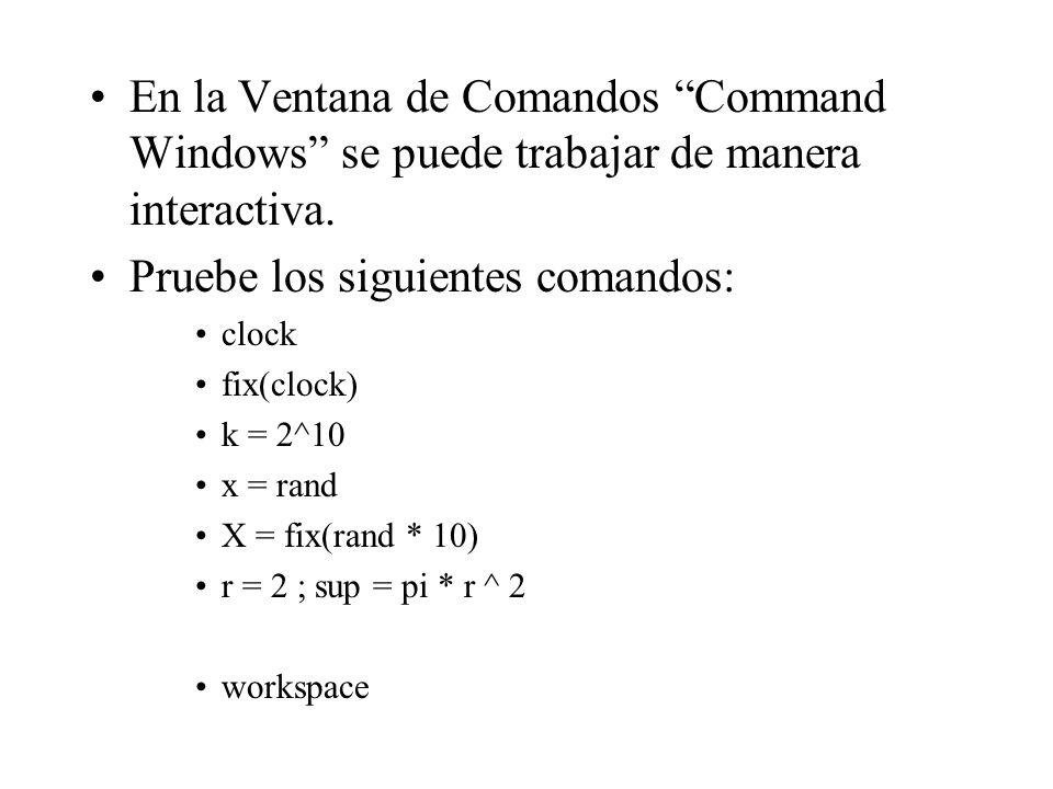 En la Ventana de Comandos Command Windows se puede trabajar de manera interactiva. Pruebe los siguientes comandos: clock fix(clock) k = 2^10 x = rand