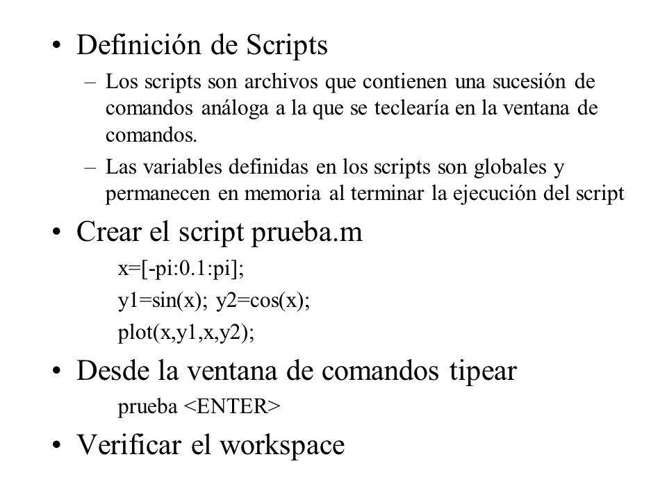 Definición de Scripts –Los scripts son archivos que contienen una sucesión de comandos análoga a la que se teclearía en la ventana de comandos. –Las v