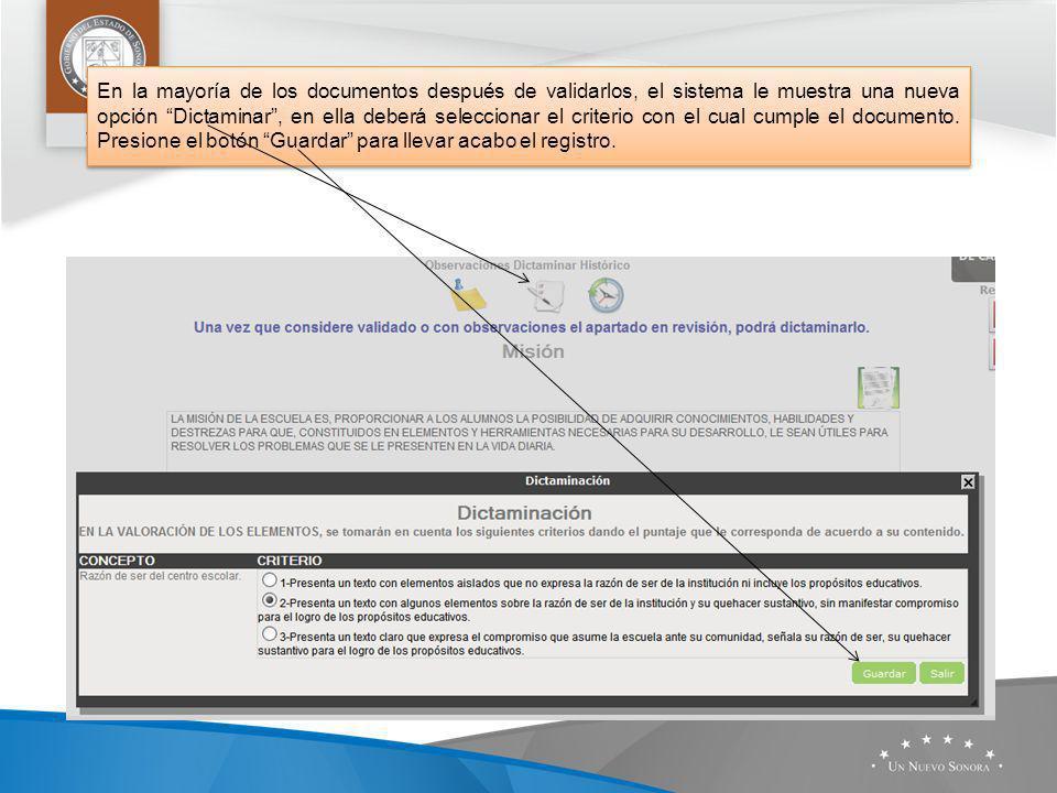 En la mayoría de los documentos después de validarlos, el sistema le muestra una nueva opción Dictaminar, en ella deberá seleccionar el criterio con el cual cumple el documento.