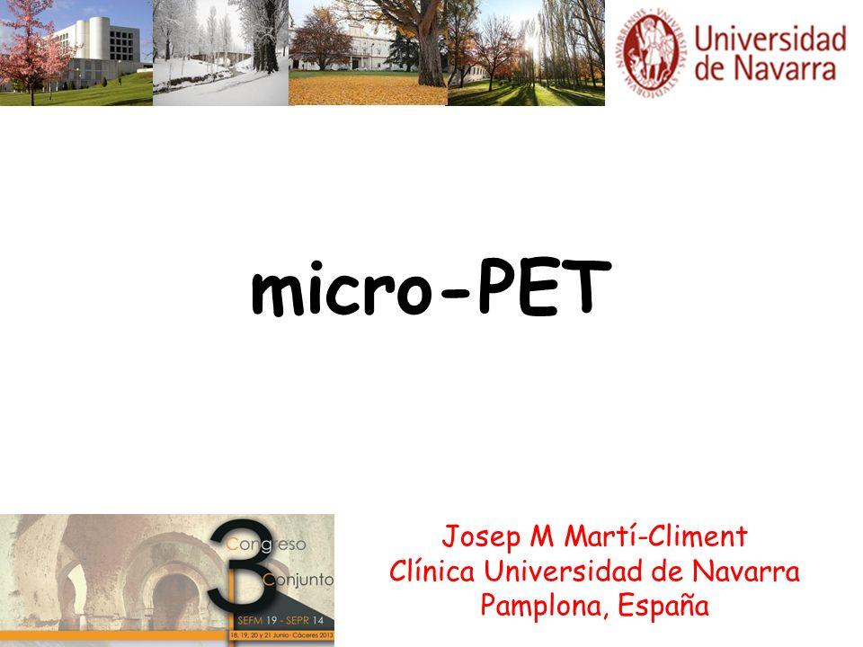 micro-PET Josep M Martí-Climent Clínica Universidad de Navarra Pamplona, España