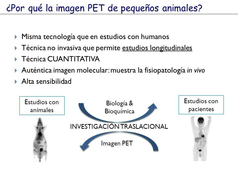 Misma tecnología que en estudios con humanos Técnica no invasiva que permite estudios longitudinales Técnica CUANTITATIVA Auténtica imagen molecular: