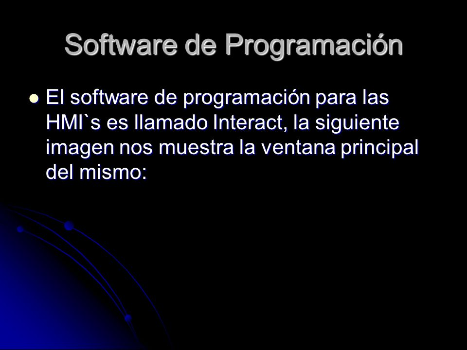 Software de Programación El software de programación para las HMI`s es llamado Interact, la siguiente imagen nos muestra la ventana principal del mism