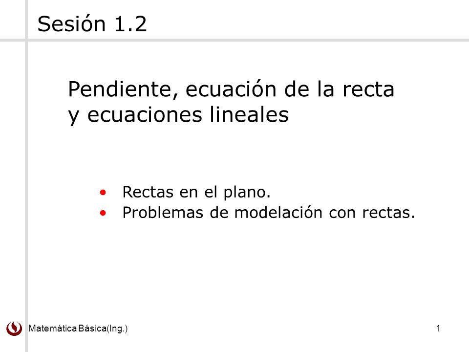 Matemática Básica(Ing.)1 Rectas en el plano.Problemas de modelación con rectas.