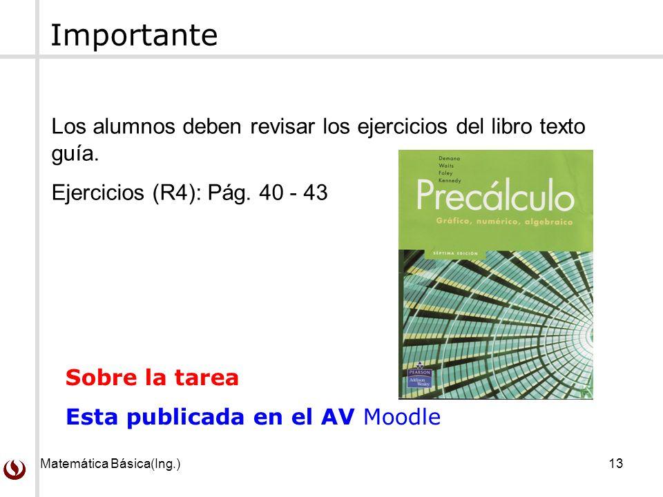 Matemática Básica(Ing.)13 Los alumnos deben revisar los ejercicios del libro texto guía.