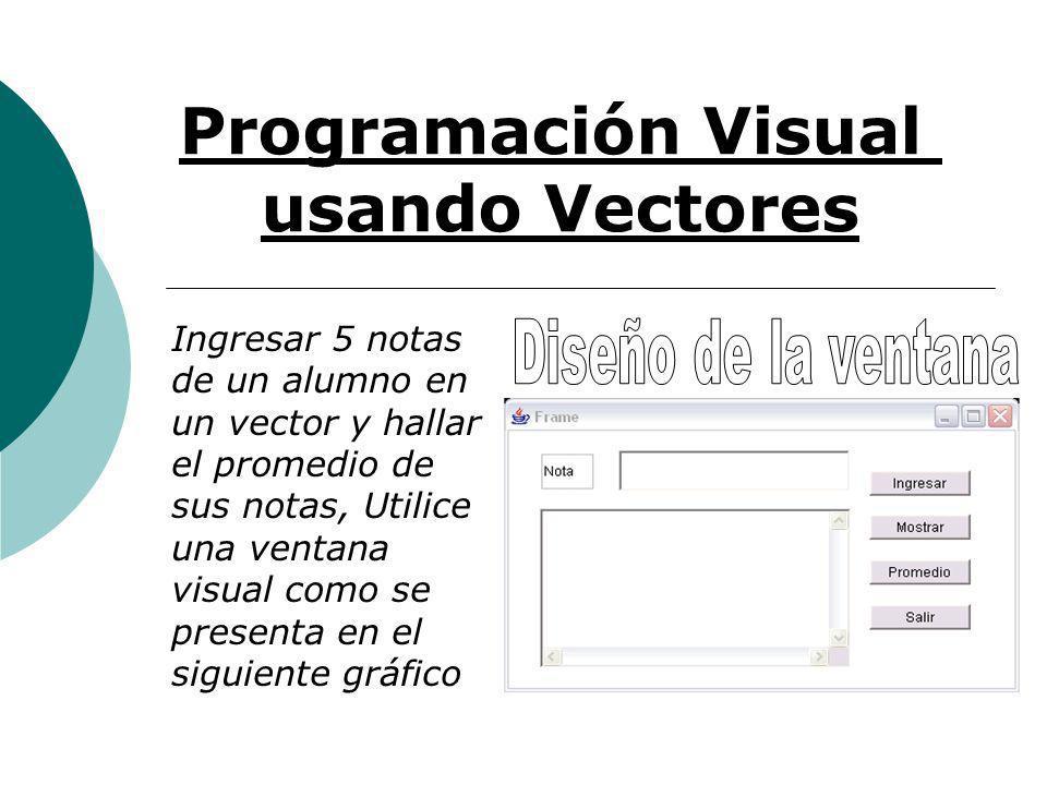 Programación Visual usando Vectores Ingresar 5 notas de un alumno en un vector y hallar el promedio de sus notas, Utilice una ventana visual como se presenta en el siguiente gráfico