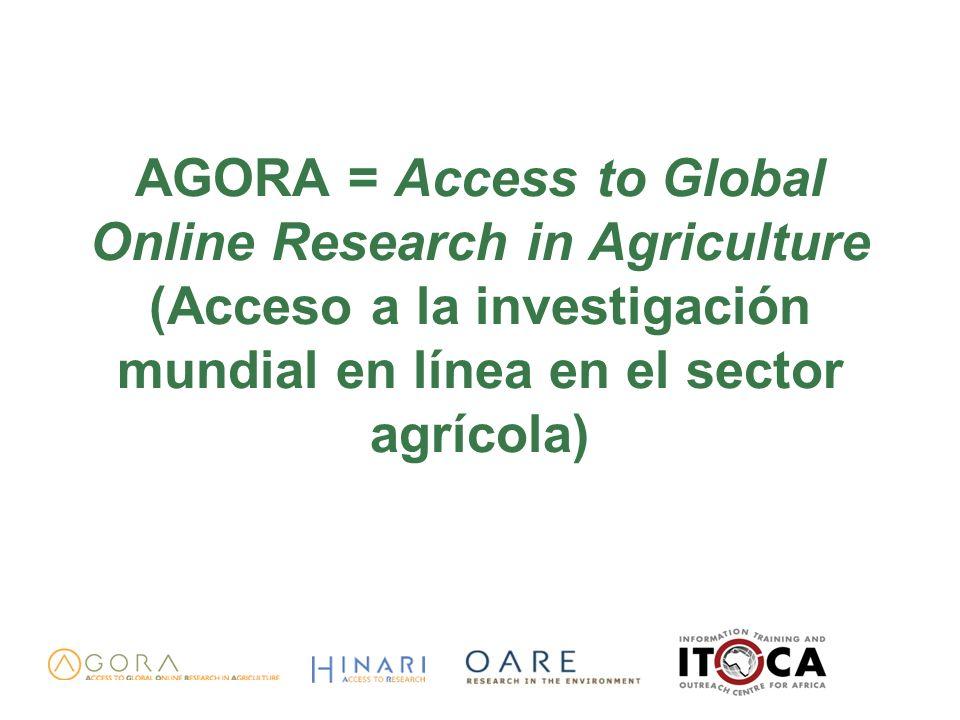 AGORA = Access to Global Online Research in Agriculture (Acceso a la investigación mundial en línea en el sector agrícola)