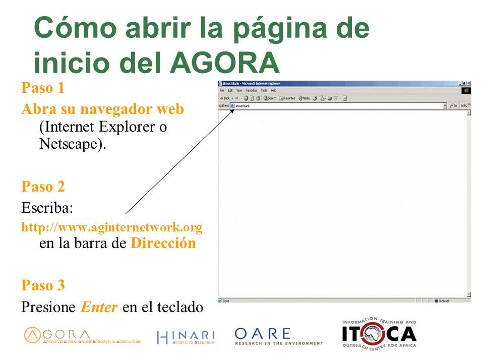 Cómo abrir la página de inicio del AGORA Paso 1 Abra su navegador web (Internet Explorer o Netscape). Paso 2 Escriba: http://www.aginternetwork.org en