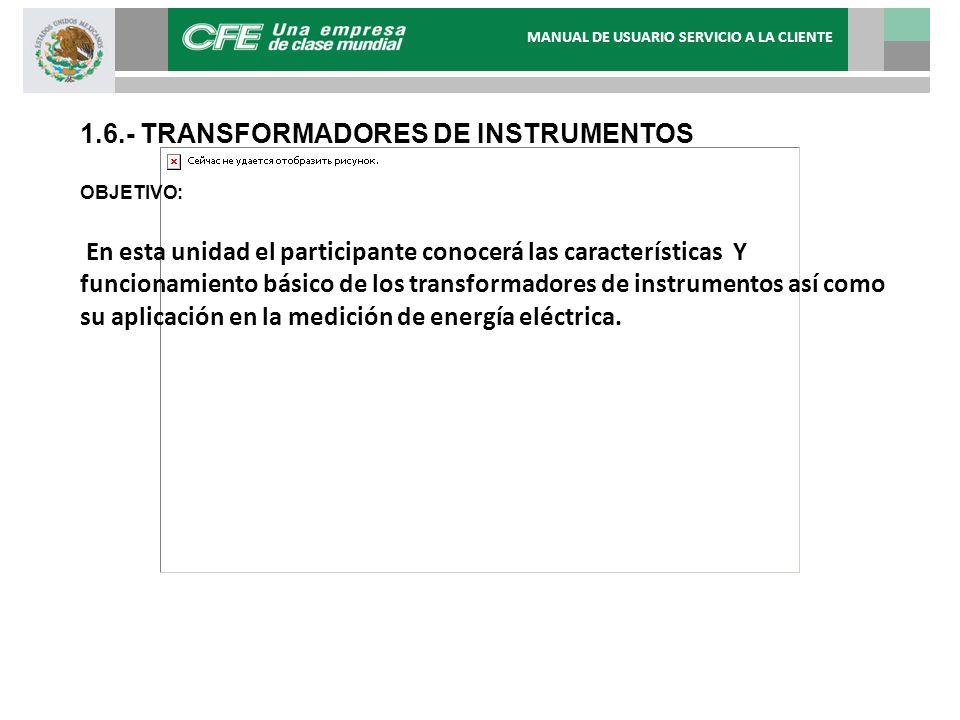 1.6.- TRANSFORMADORES DE INSTRUMENTOS OBJETIVO: En esta unidad el participante conocerá las características Y funcionamiento básico de los transformad