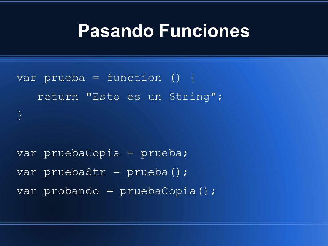 Pasando Funciones var prueba = function () { return