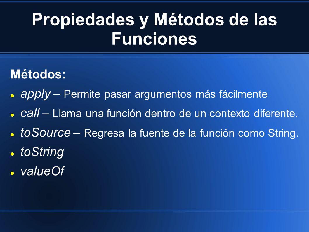Propiedades y Métodos de las Funciones Métodos: apply – Permite pasar argumentos más fácilmente call – Llama una función dentro de un contexto diferente.