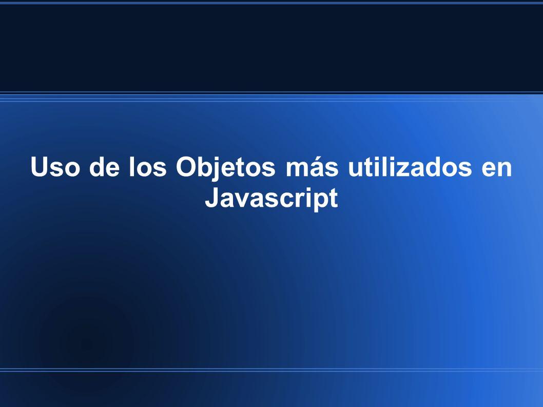 Uso de los Objetos más utilizados en Javascript