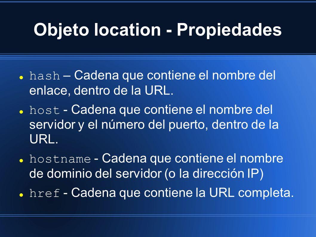 Objeto location - Propiedades hash – Cadena que contiene el nombre del enlace, dentro de la URL. host - Cadena que contiene el nombre del servidor y e