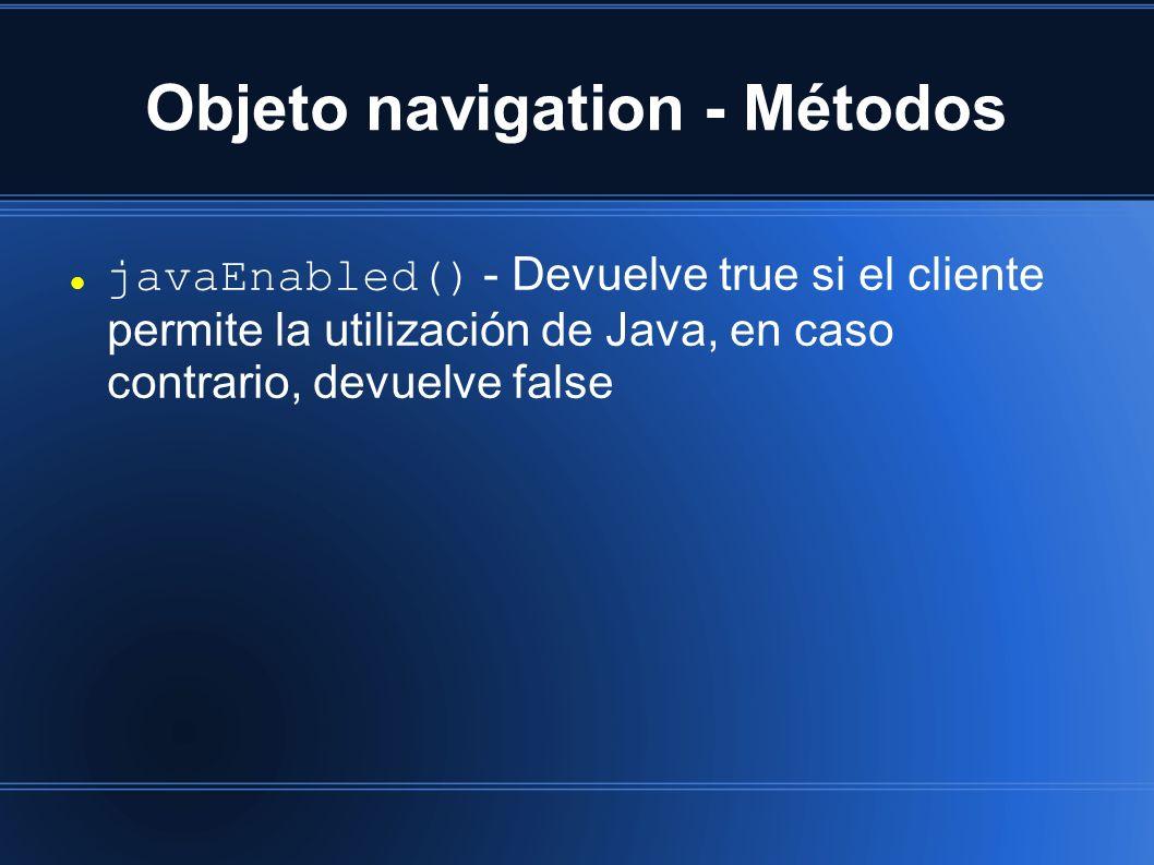 Objeto navigation - Métodos javaEnabled() - Devuelve true si el cliente permite la utilización de Java, en caso contrario, devuelve false