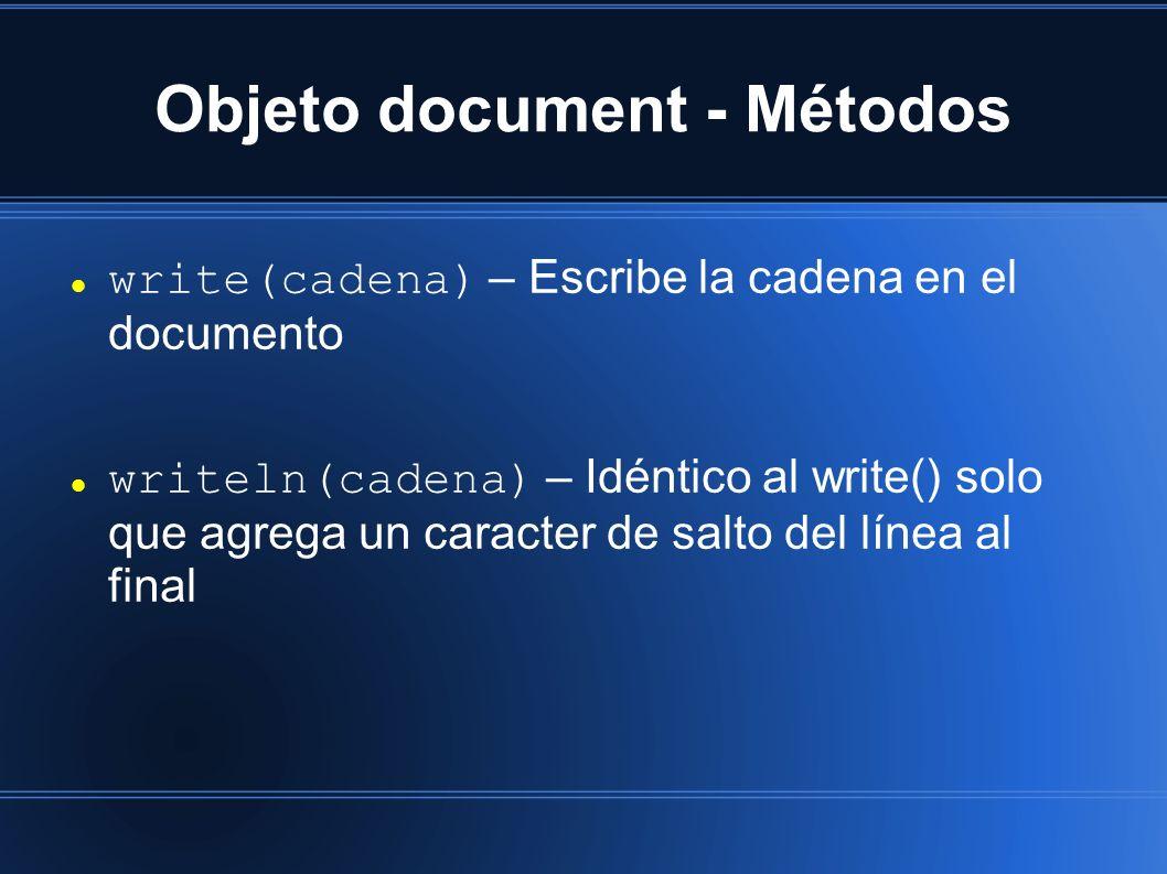 Objeto document - Métodos write(cadena) – Escribe la cadena en el documento writeln(cadena) – Idéntico al write() solo que agrega un caracter de salto
