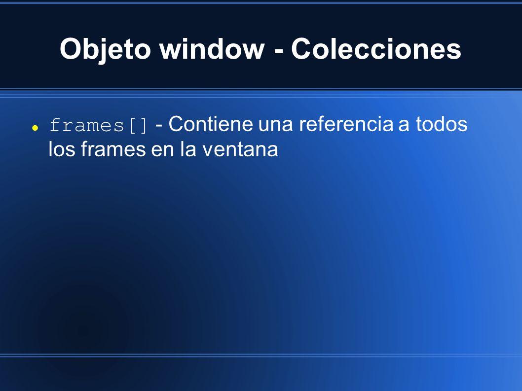 Objeto window - Colecciones frames[] - Contiene una referencia a todos los frames en la ventana