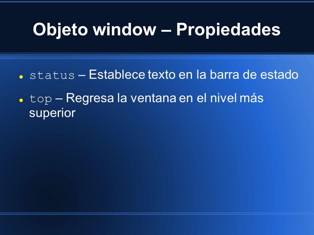 Objeto window – Propiedades status – Establece texto en la barra de estado top – Regresa la ventana en el nivel más superior