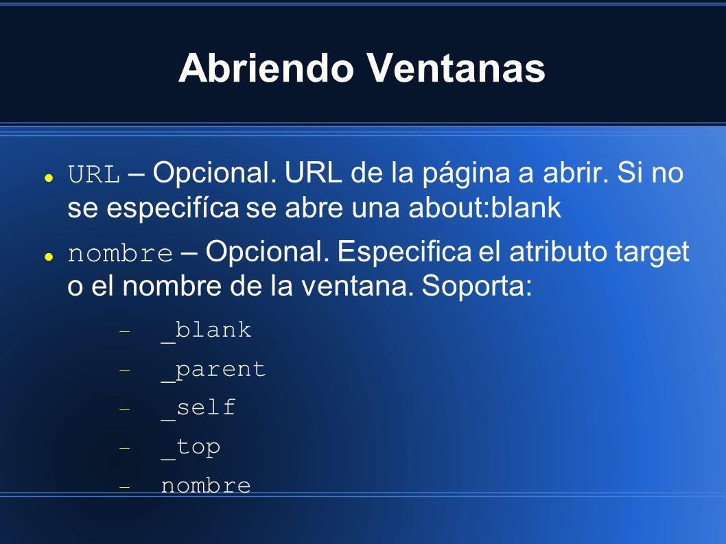 Abriendo Ventanas URL – Opcional. URL de la página a abrir. Si no se especifíca se abre una about:blank nombre – Opcional. Especifica el atributo targ