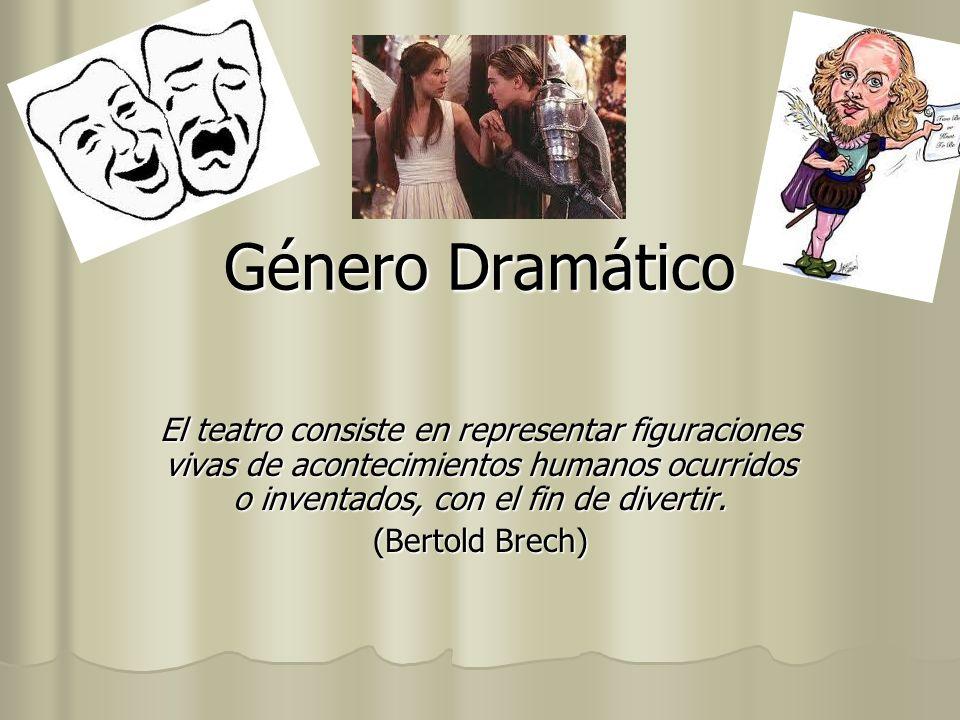Género Dramático El teatro consiste en representar figuraciones vivas de acontecimientos humanos ocurridos o inventados, con el fin de divertir. (Bert