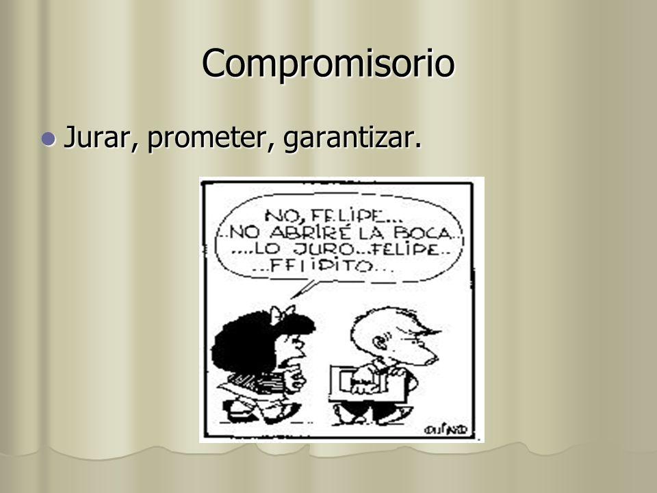 Compromisorio Jurar, prometer, garantizar. Jurar, prometer, garantizar.