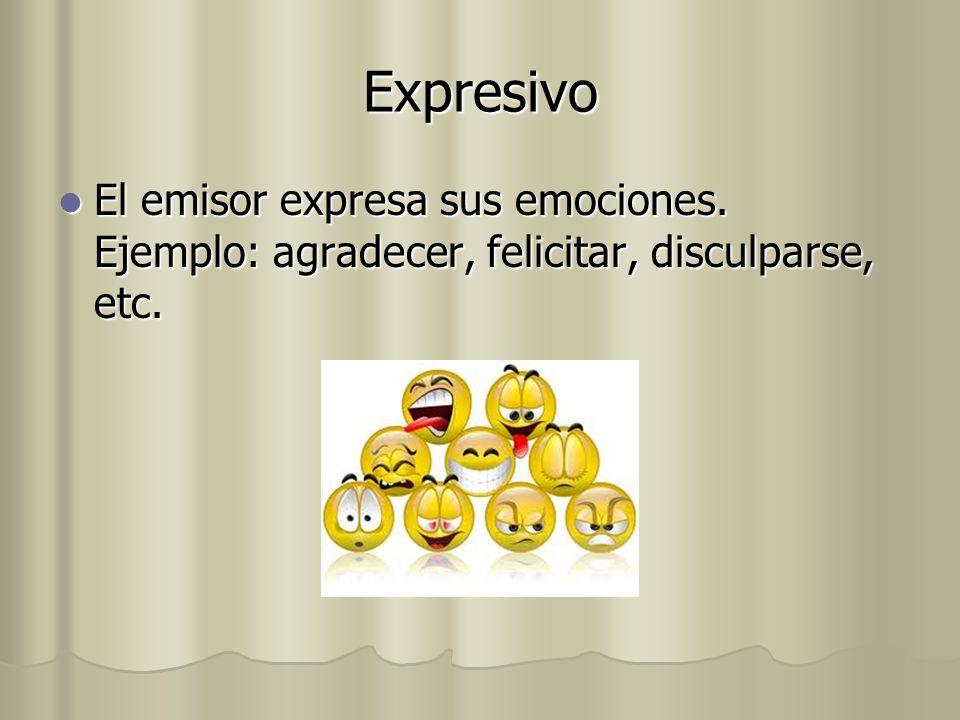 Expresivo El emisor expresa sus emociones. Ejemplo: agradecer, felicitar, disculparse, etc. El emisor expresa sus emociones. Ejemplo: agradecer, felic