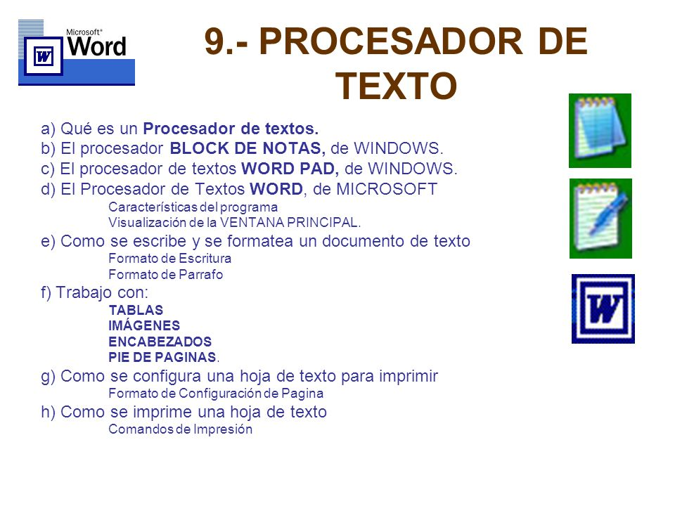 9.- PROCESADOR DE TEXTO a) Qué es un Procesador de textos. b) El procesador BLOCK DE NOTAS, de WINDOWS. c) El procesador de textos WORD PAD, de WINDOW