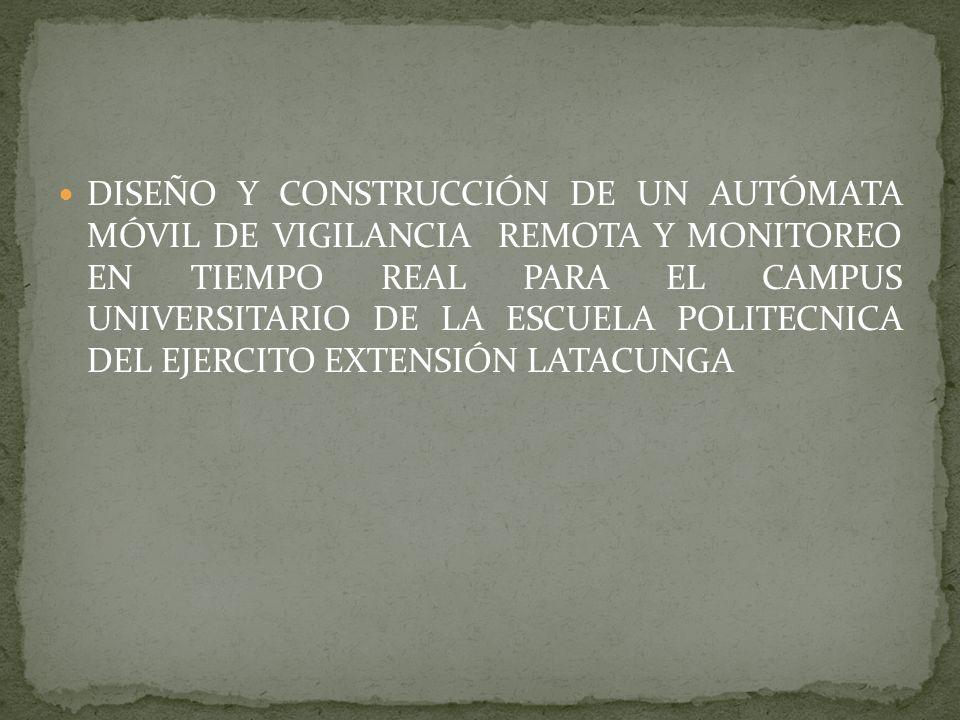 DISEÑO Y CONSTRUCCIÓN DE UN AUTÓMATA MÓVIL DE VIGILANCIA REMOTA Y MONITOREO EN TIEMPO REAL PARA EL CAMPUS UNIVERSITARIO DE LA ESCUELA POLITECNICA DEL