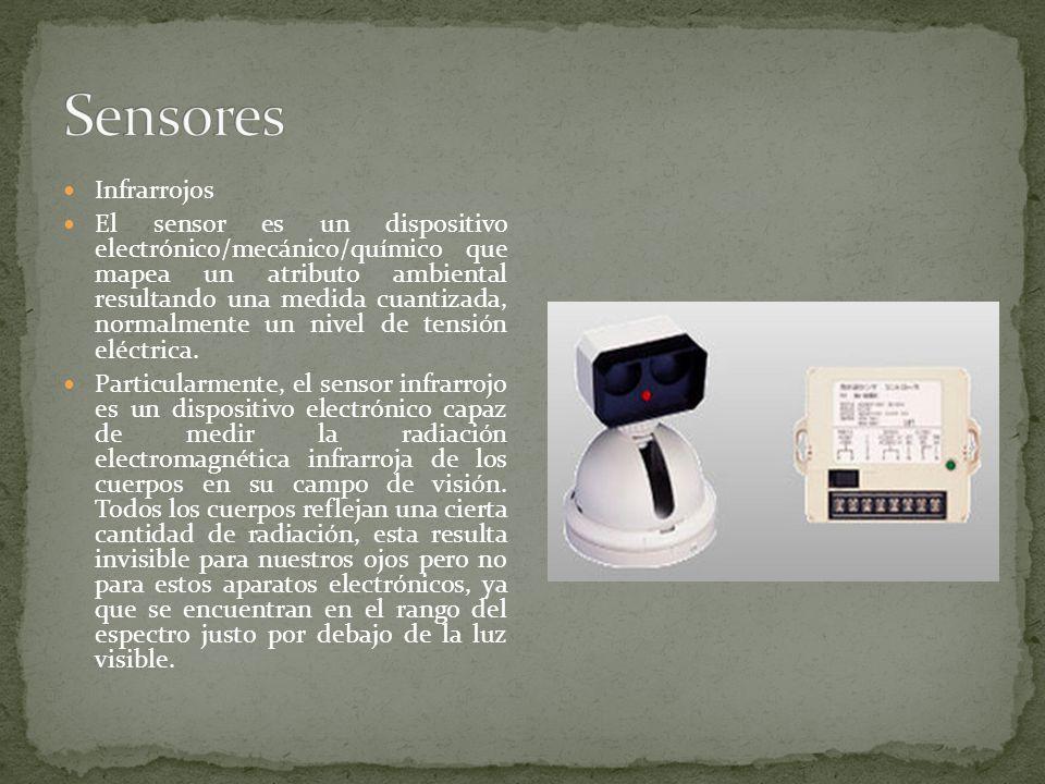 Infrarrojos El sensor es un dispositivo electrónico/mecánico/químico que mapea un atributo ambiental resultando una medida cuantizada, normalmente un