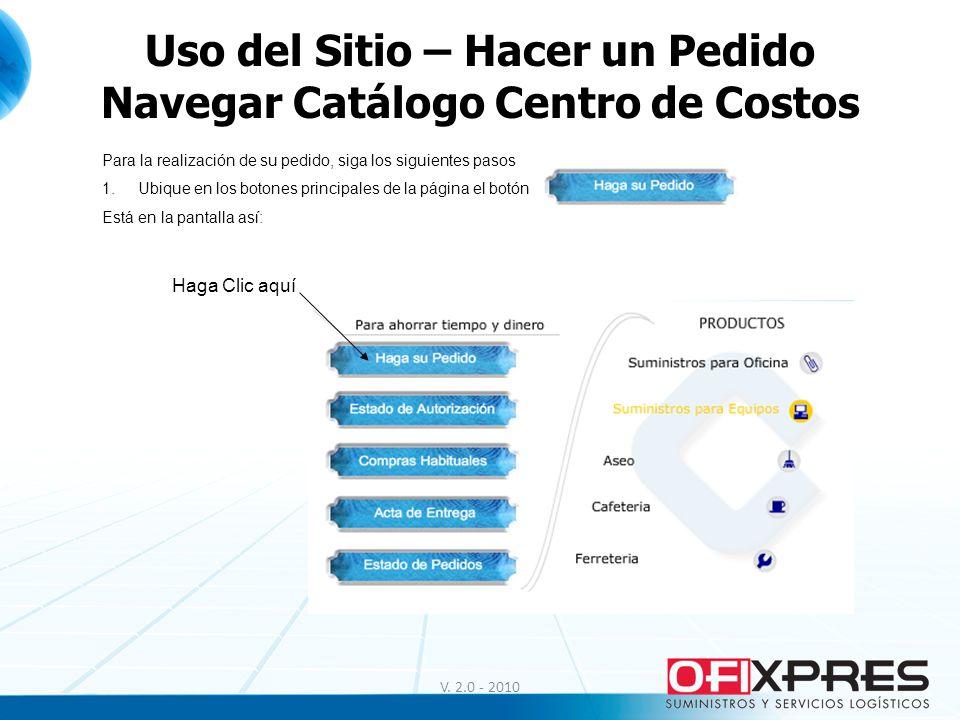 Uso del Sitio – Hacer un Pedido Navegar Catálogo Centro de Costos V. 2.0 - 2010 Para la realización de su pedido, siga los siguientes pasos 1.Ubique e