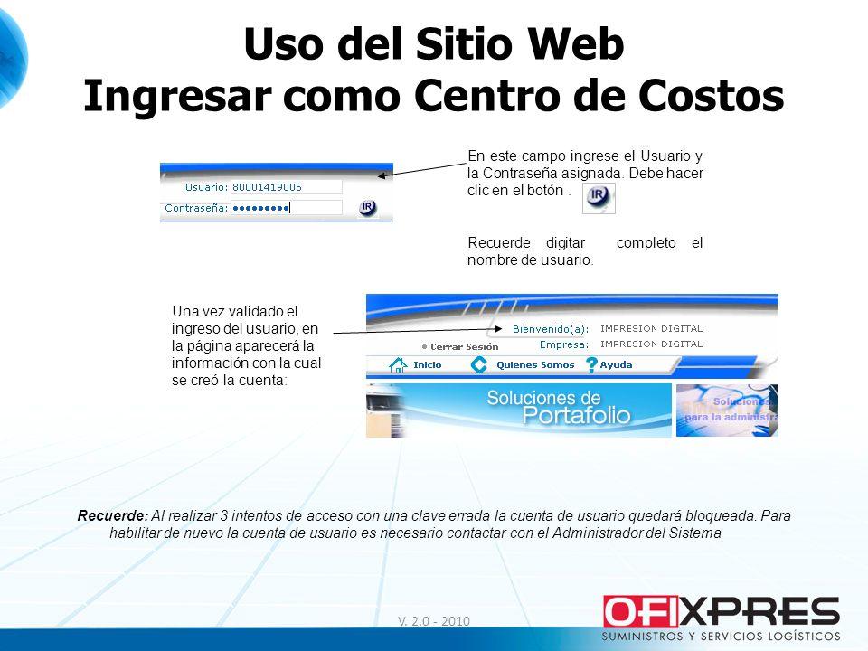 Uso del Sitio Web Ingresar como Centro de Costos En este campo ingrese el Usuario y la Contraseña asignada. Debe hacer clic en el botón. Recuerde digi