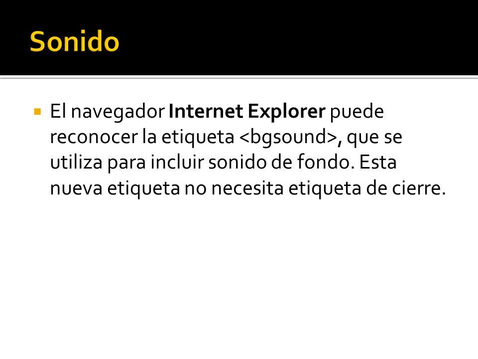 El navegador Internet Explorer puede reconocer la etiqueta, que se utiliza para incluir sonido de fondo. Esta nueva etiqueta no necesita etiqueta de c