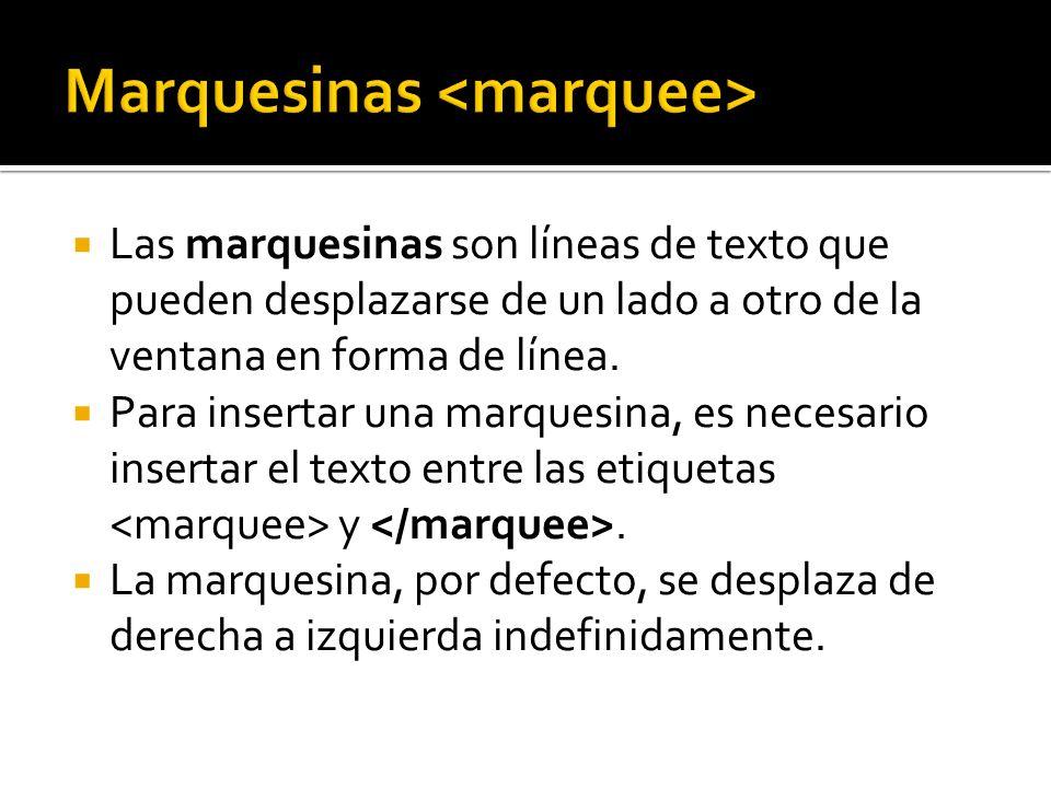 Las marquesinas son líneas de texto que pueden desplazarse de un lado a otro de la ventana en forma de línea. Para insertar una marquesina, es necesar