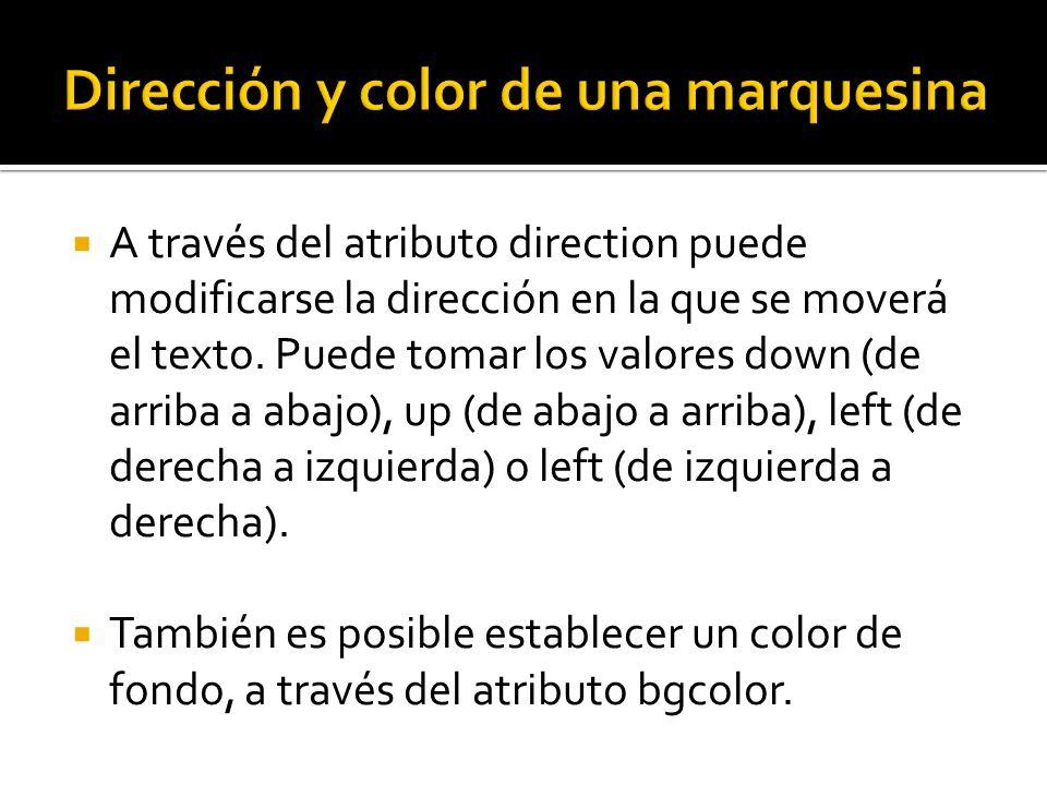 A través del atributo direction puede modificarse la dirección en la que se moverá el texto. Puede tomar los valores down (de arriba a abajo), up (de