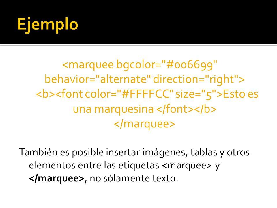 Esto es una marquesina También es posible insertar imágenes, tablas y otros elementos entre las etiquetas y, no sólamente texto.