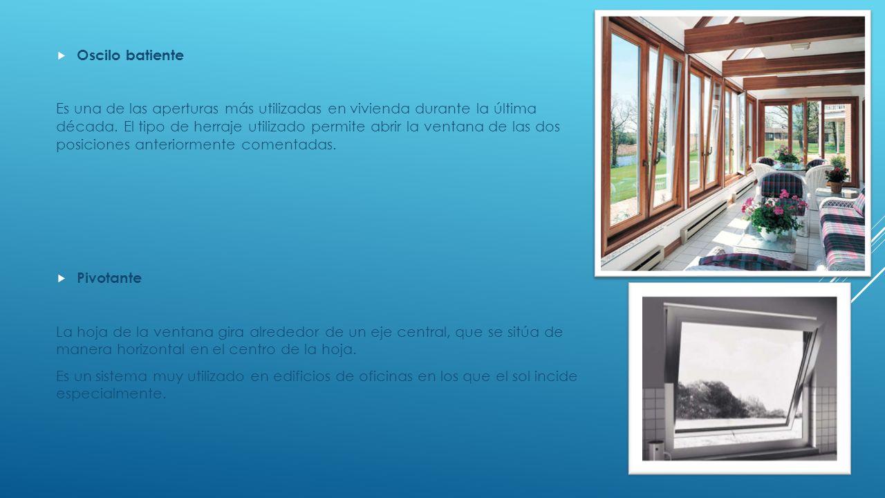Oscilo batiente Es una de las aperturas más utilizadas en vivienda durante la última década. El tipo de herraje utilizado permite abrir la ventana de