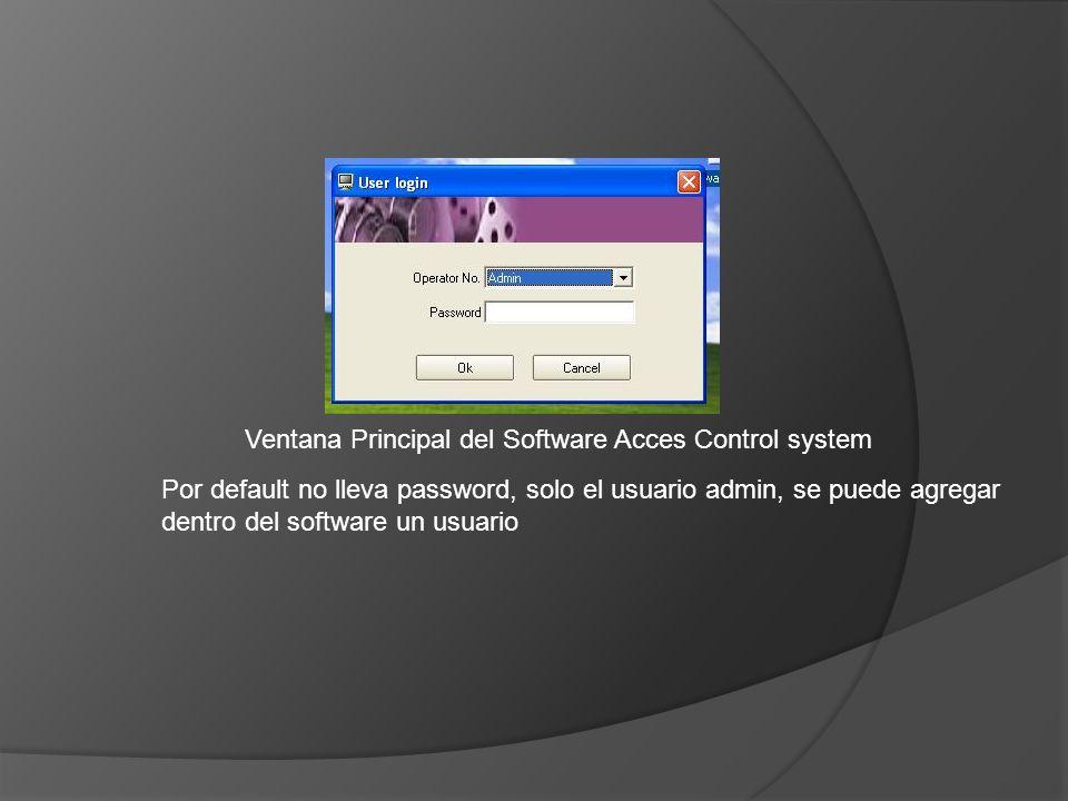 Ventana Principal del Software Acces Control system Por default no lleva password, solo el usuario admin, se puede agregar dentro del software un usuario