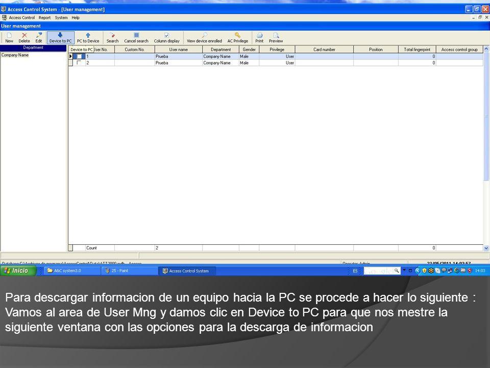 Para descargar informacion de un equipo hacia la PC se procede a hacer lo siguiente : Vamos al area de User Mng y damos clic en Device to PC para que nos mestre la siguiente ventana con las opciones para la descarga de informacion