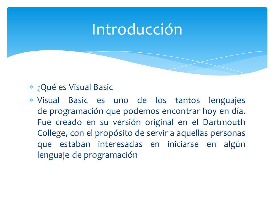 ¿Qué es Visual Basic Visual Basic es uno de los tantos lenguajes de programación que podemos encontrar hoy en día. Fue creado en su versión original e
