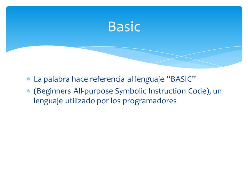 La palabra hace referencia al lenguaje BASIC (Beginners All-purpose Symbolic Instruction Code), un lenguaje utilizado por los programadores Basic
