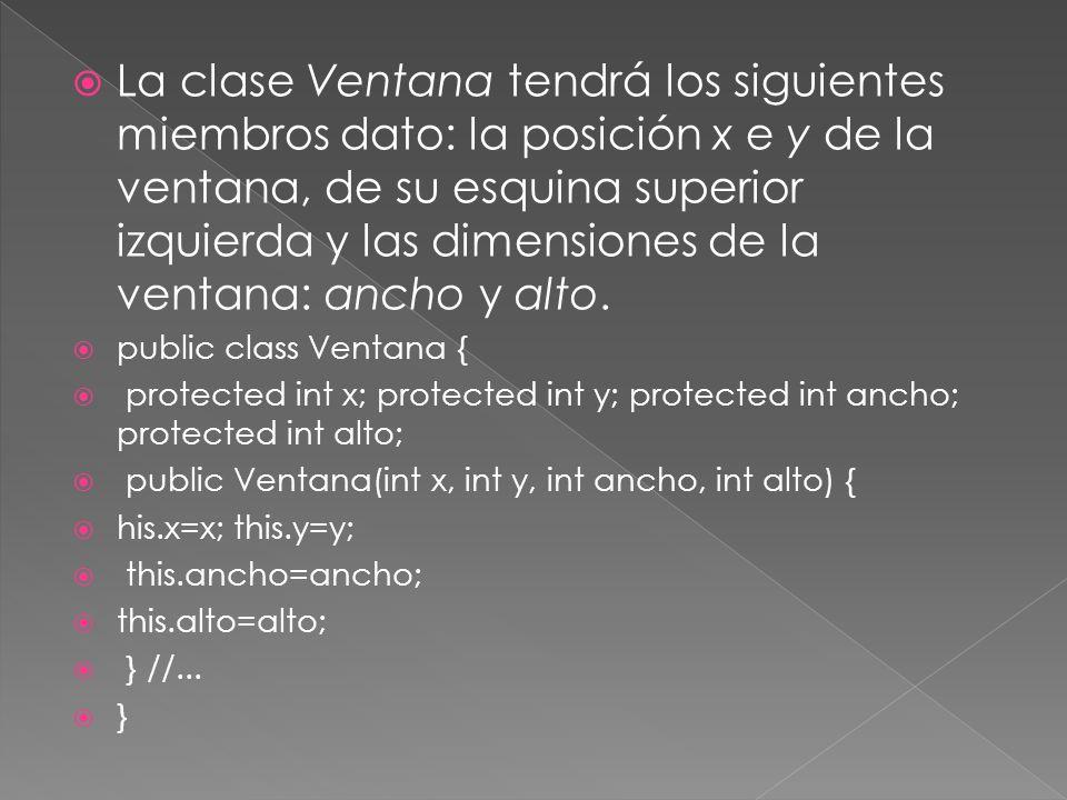 La clase Ventana tendrá los siguientes miembros dato: la posición x e y de la ventana, de su esquina superior izquierda y las dimensiones de la ventana: ancho y alto.