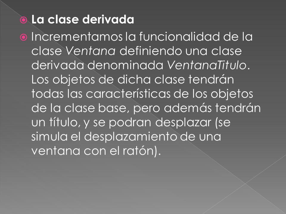 La clase derivada Incrementamos la funcionalidad de la clase Ventana definiendo una clase derivada denominada VentanaTitulo.