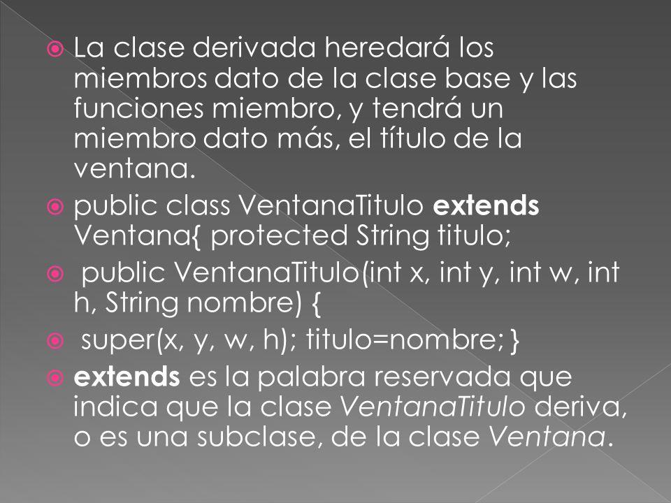 La clase derivada heredará los miembros dato de la clase base y las funciones miembro, y tendrá un miembro dato más, el título de la ventana.